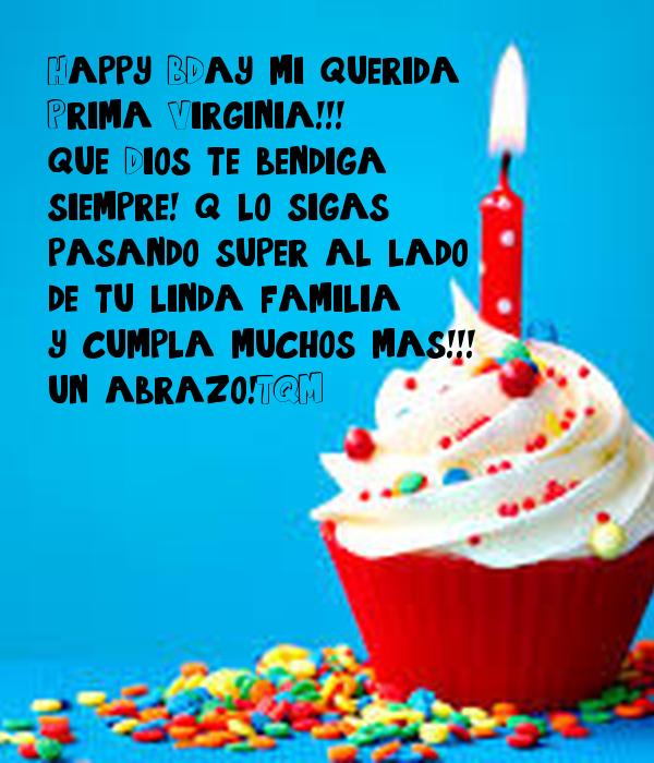 Happy B-Day Mi Querida Prima Virginia!!! Que Dios Te
