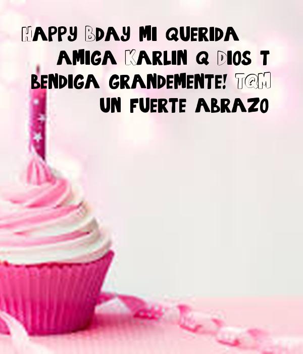 Happy Bday Mi Querida Amiga Karlin Q Dios T Bendiga