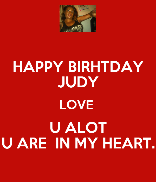 Happy Birhtday Judy Love U Alot U Are In My Heart Poster John