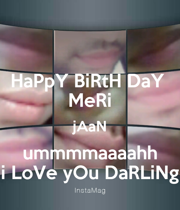HaPpY BiRtH DaY MeRi jAaN ummmmaaaahh i LoVe yOu DaRLiNg