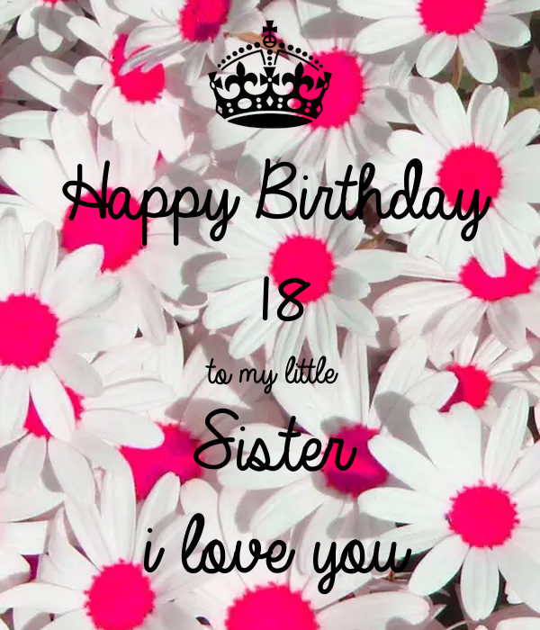 Awe Inspiring Happy Birthday 18 To My Little Sister I Love You Poster Funny Birthday Cards Online Fluifree Goldxyz