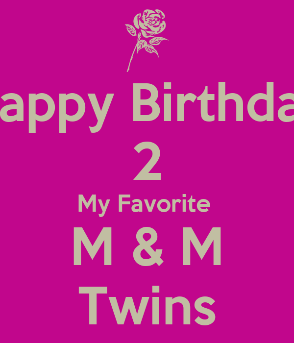 Happy Birthday 2 My Favorite M & M Twins Poster