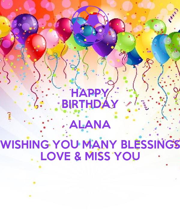 HAPPY BIRTHDAY ALANA WISHING YOU MANY BLESSINGS LOVE