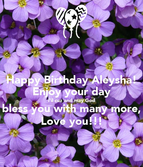 Happy Birthday Aleysha Enjoy Your Day Lil Cuz And May God Bless