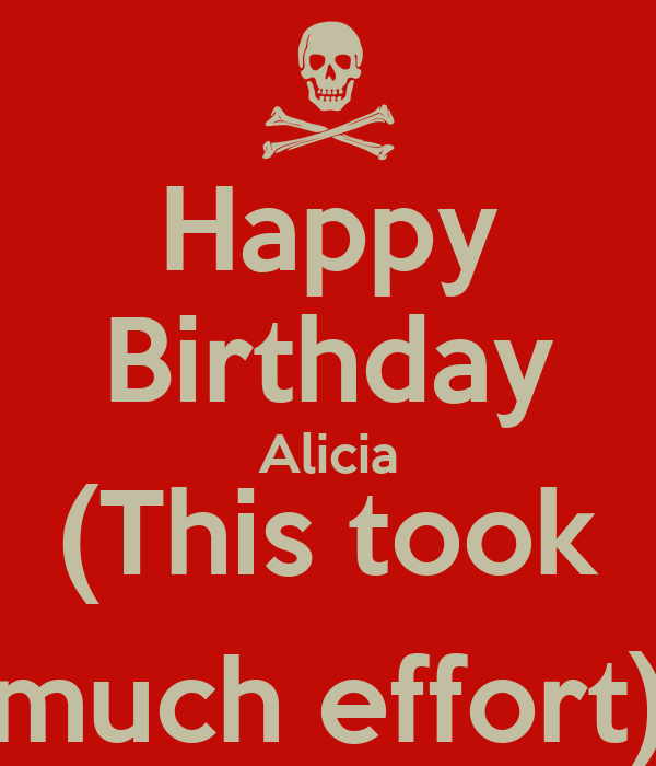 Happy Birthday Alicia (This Took Much Effort)