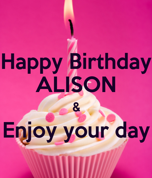 happy birthday alison Happy Birthday ALISON & Enjoy your day Poster | nicky | Keep Calm  happy birthday alison
