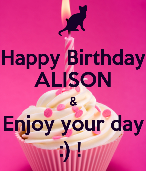 happy birthday alison Happy Birthday ALISON & Enjoy your day :) ! Poster | nicky | Keep  happy birthday alison
