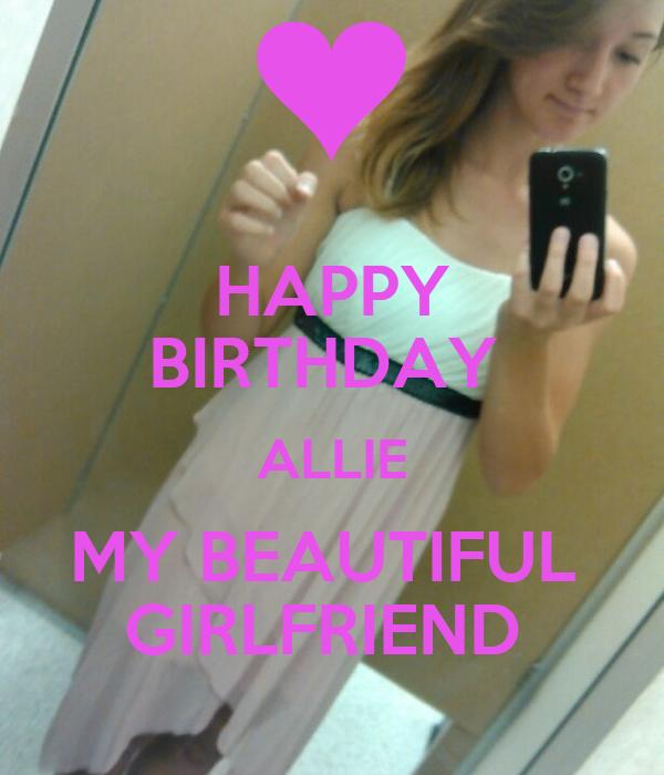 HAPPY BIRTHDAY ALLIE MY BEAUTIFUL GIRLFRIEND