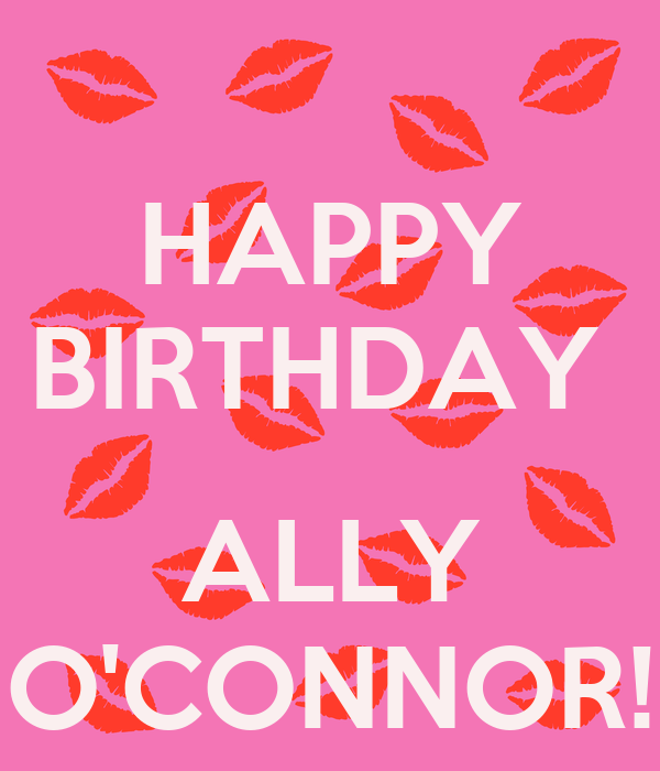 HAPPY BIRTHDAY ALLY O'CONNOR! Poster