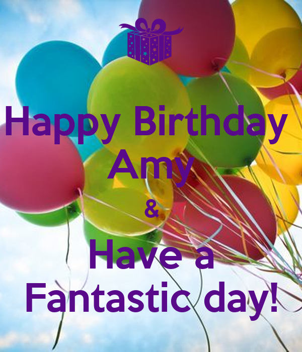 happy birthday amy have a fantastic day poster xanthiacopeland