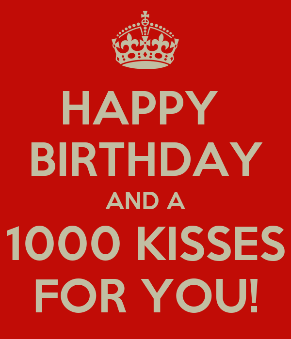 HAPPY BIRTHDAY AND A 1000 KISSES FOR YOU! Poster