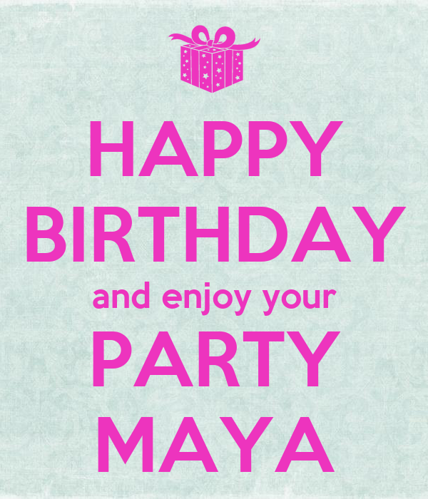 HAPPY BIRTHDAY And Enjoy Your PARTY MAYA Poster