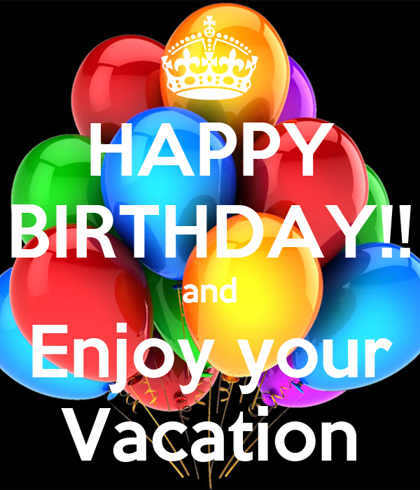 HAPPY BIRTHDAY!! And Enjoy Your Vacation Poster
