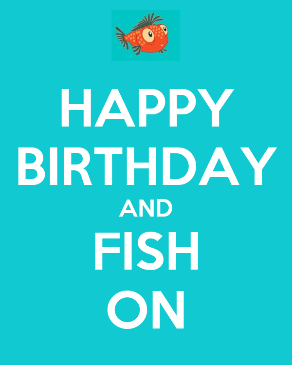 Happy birthday and fish on poster mark keep calm o matic for Fishing birthday wishes