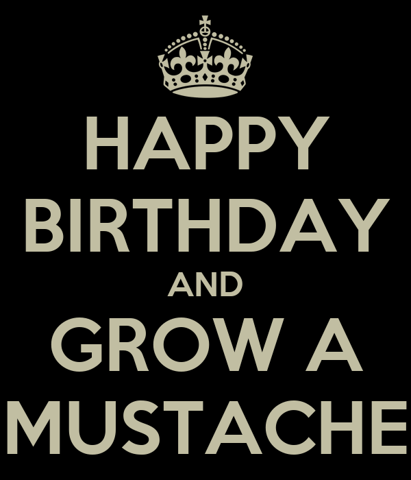 happy birthday and grow a mustache   keep calm and carry on image