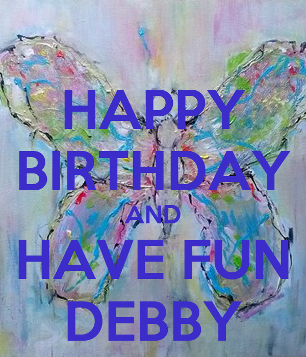 HAPPY BIRTHDAY AND HAVE FUN DEBBY Poster