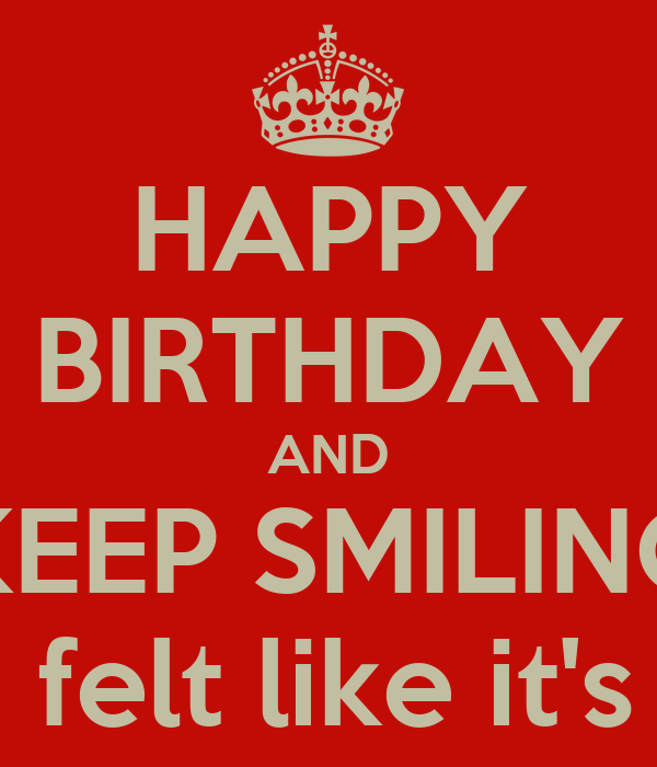 HAPPY BIRTHDAY AND KEEP SMILING Although This Meme Is