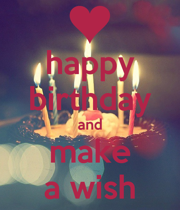Happy Birthday And Make A Wish Poster Ff Keep Calm O Matic Happy Birthday Make A Wish