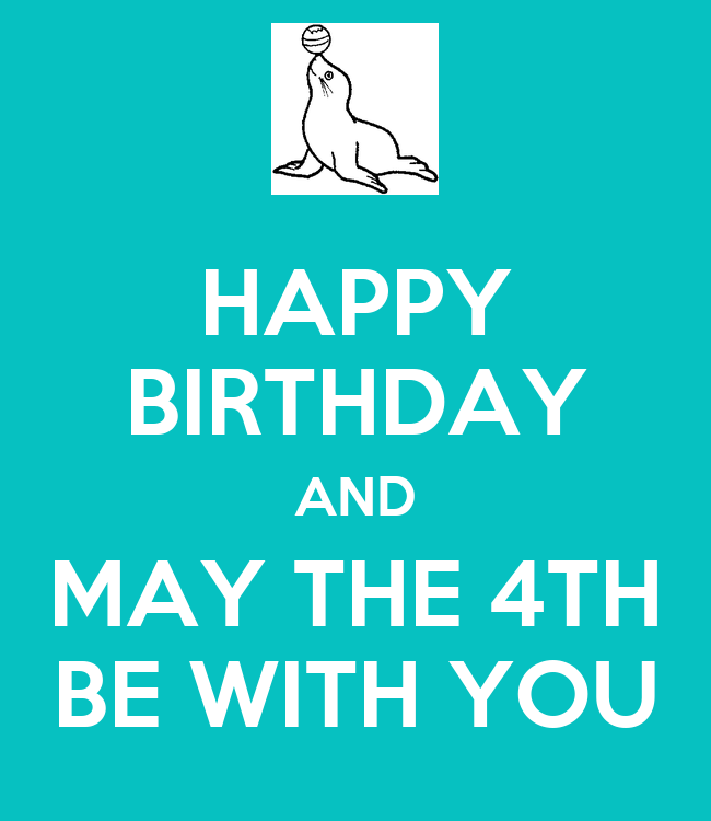 May The 4th Be With You Birthday: HAPPY BIRTHDAY AND MAY THE 4TH BE WITH YOU Poster