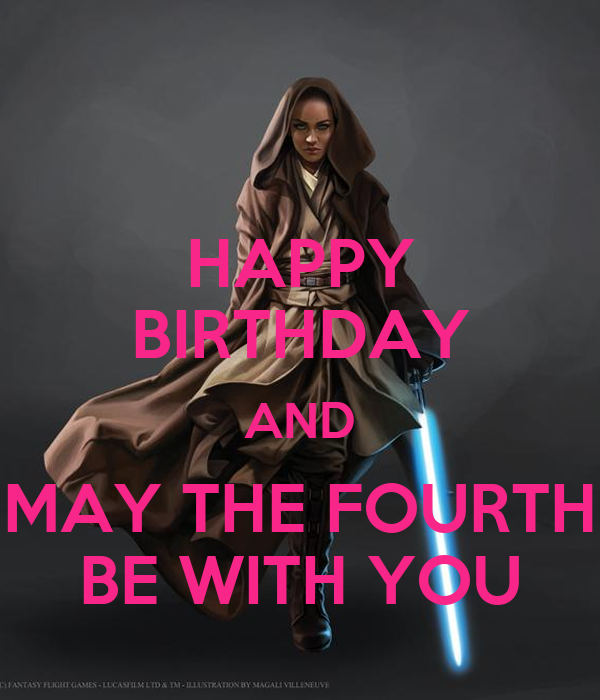 HAPPY BIRTHDAY AND MAY THE FOURTH BE WITH YOU