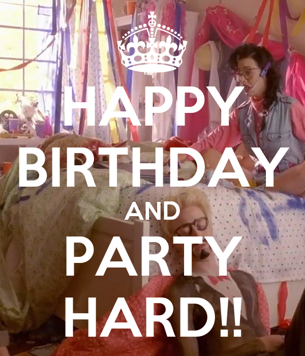 HAPPY BIRTHDAY AND PARTY HARD!! Poster