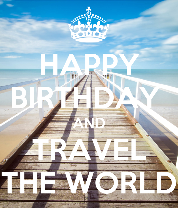 HAPPY BIRTHDAY AND TRAVEL THE WORLD Poster