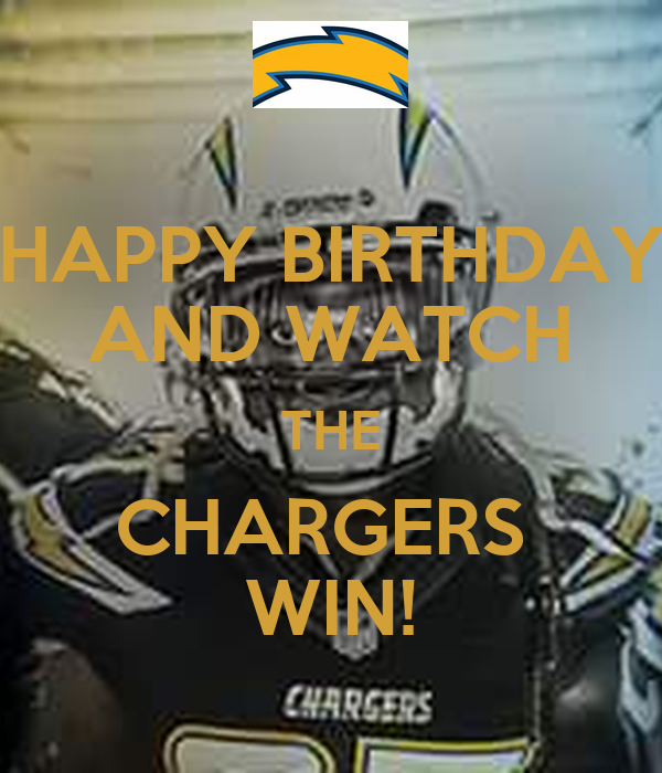 San Diego Chargers Happy Birthday Pictures: HAPPY BIRTHDAY AND WATCH THE CHARGERS WIN! Poster