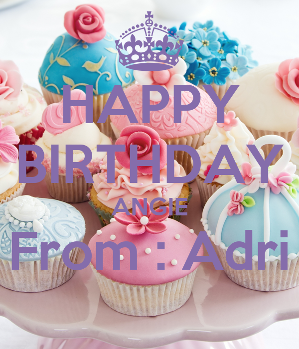 Happy Birthday Angie From Adri Poster Keep Calm O Matic