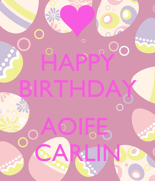 Happy Birthday Aoife Carlin