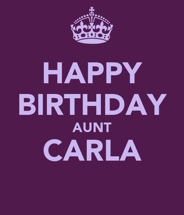 Happy birthday aunt carla keep calm and carry on image generator
