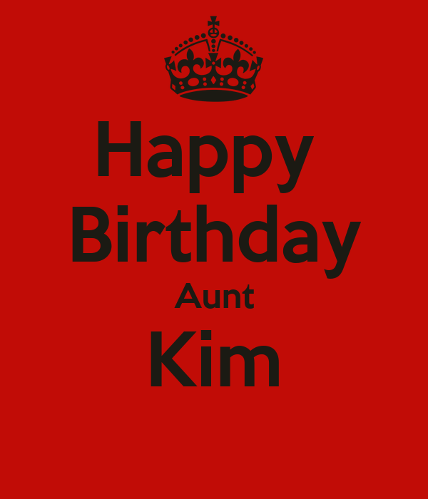 Happy birthday aunt kim poster deanna keep calm o matic