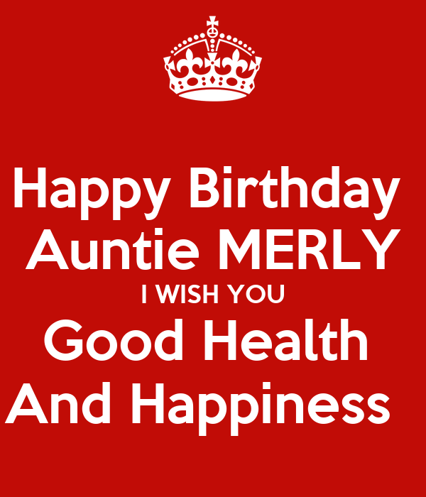 Happy Birthday Message Good Health ~ Happy birthday auntie merly i wish you good health and happiness poster mfnaniong keep calm