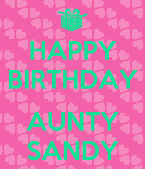 Happy birthday aunty happy birthday aunty sandy
