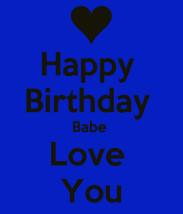 Happy Birthday Babe Love You - KEEP CALM AND CARRY ON ...