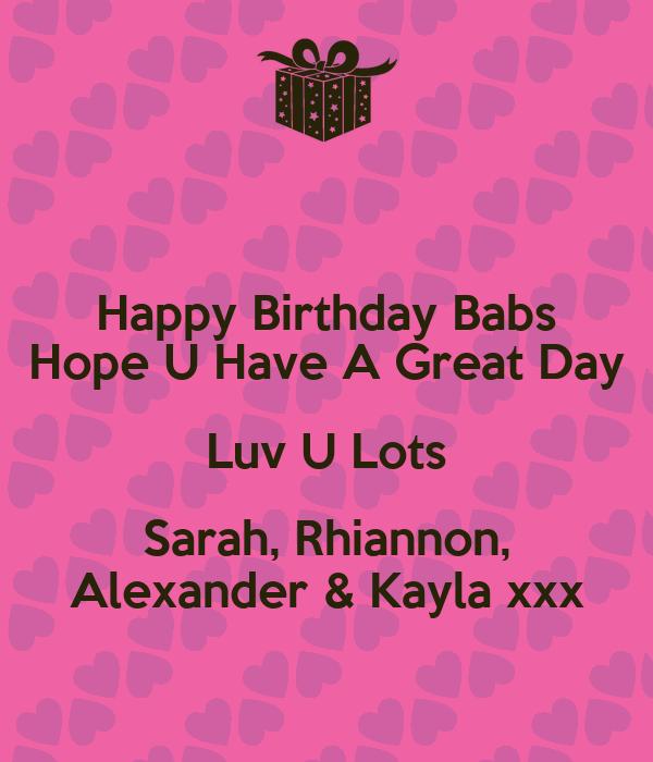 Happy Birthday Babs Hope U Have A Great Day Luv U Lots Sarah
