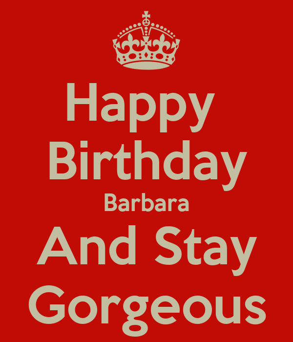 Happy Birthday Barbara And Stay Gorgeous Poster