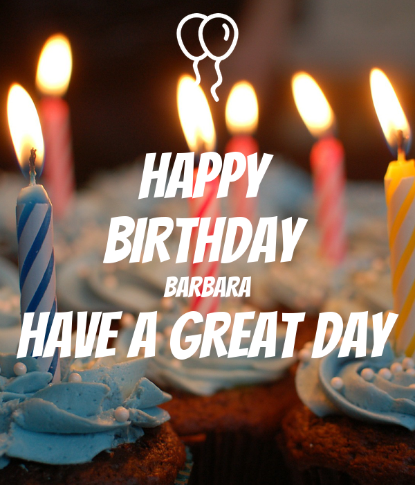 HAPPY BIRTHDAY BARBARA HAVE A GREAT DAY Poster
