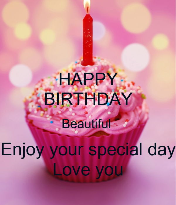 Happy 24th Birthday You Are A Beautiful Loving: HAPPY BIRTHDAY Beautiful Enjoy Your Special Day Love You