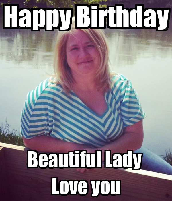Happy 24th Birthday You Are A Beautiful Loving: Happy Birthday Beautiful Lady Love You Poster