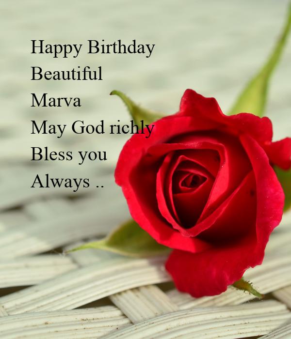 Happy Birthday Beautiful Marva May God Richly Bless You Happy Birthday May God Fulfill All Your Wishes