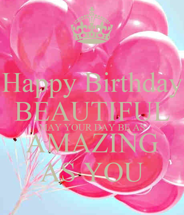 Happy Birthday BEAUTIFUL MAY YOUR DAY BE AS AMAZING AS YOU - KEEP CALM ...: keepcalm-o-matic.co.uk/p/happy-birthday-beautiful-may-your-day-be...