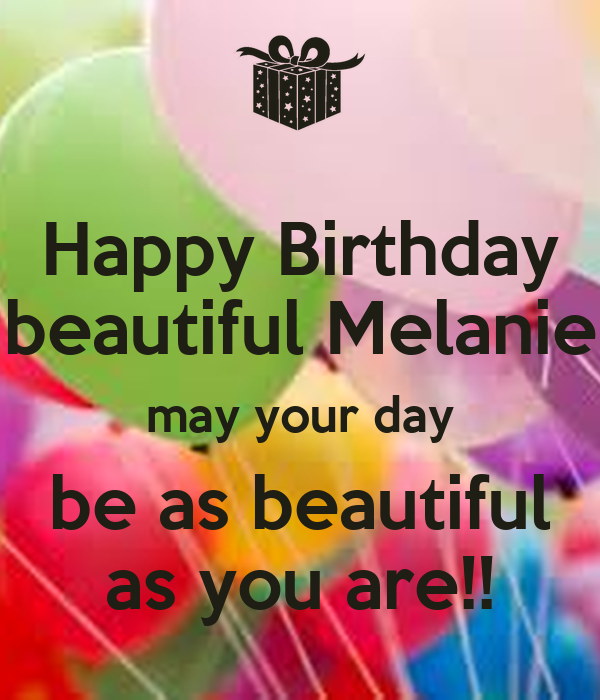 happy birthday beautiful melanie may your day be as. Black Bedroom Furniture Sets. Home Design Ideas