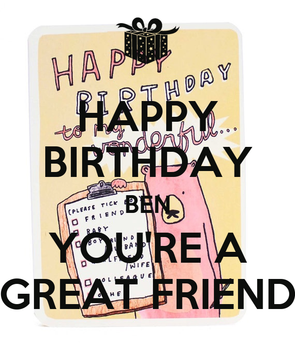 HAPPY BIRTHDAY BEN YOU'RE A GREAT FRIEND Poster