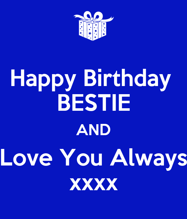 Happy Birthday BESTIE AND Love You Always Xxxx Poster