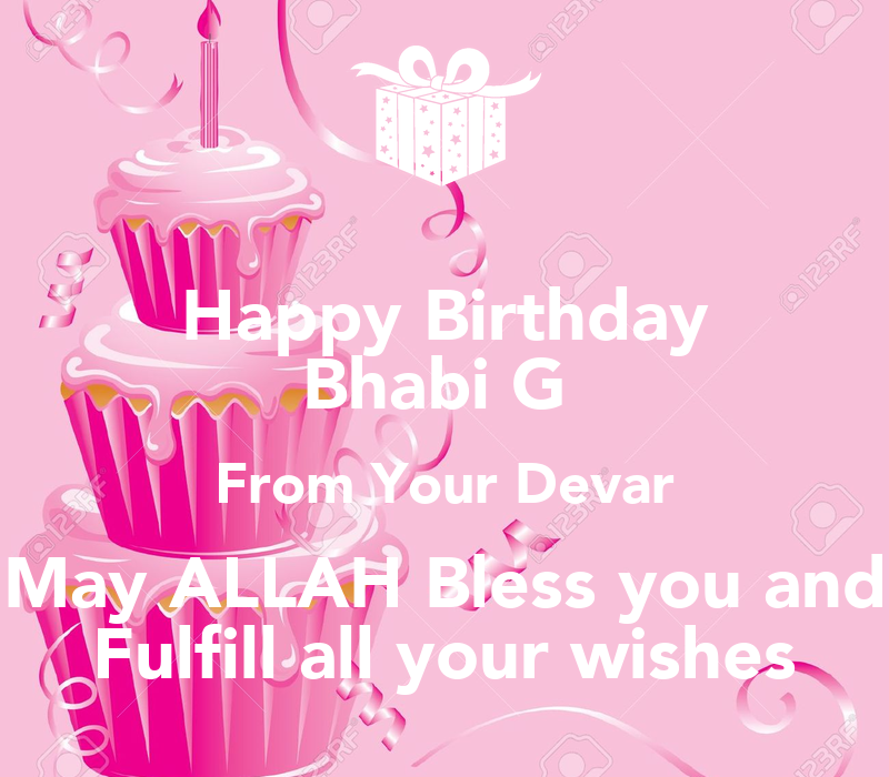 Happy Birthday Bhabi G From Your Devar May Allah Bless You Happy Birthday May God Fulfill All Your Wishes