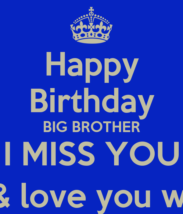 Happy Birthday BIG BROTHER I MISS YOU R.I.P.( I Miss You