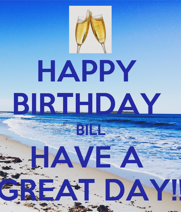 HAPPY BIRTHDAY BILL HAVE A GREAT DAY!! Poster