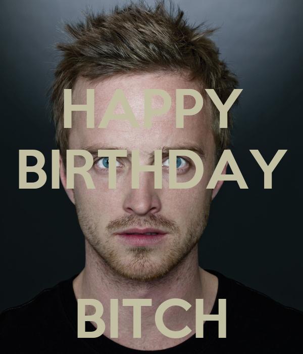 Happy birthday bitch opinion