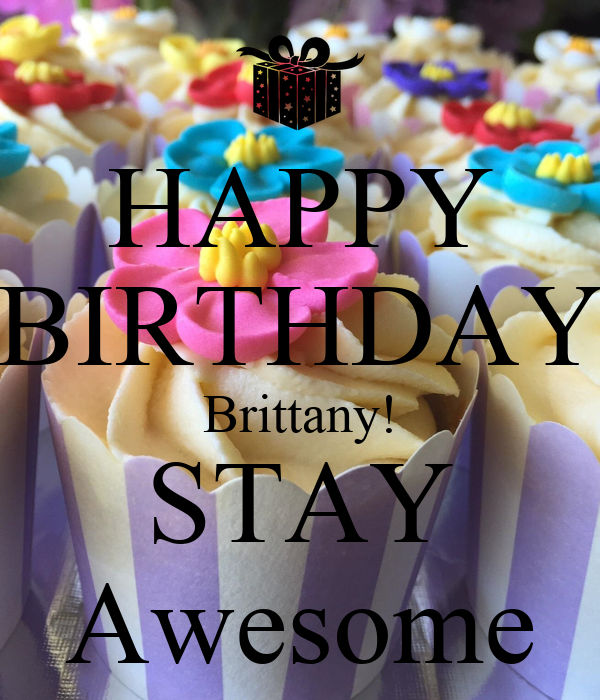 Happy Birthday Brittany Stay Awesome Poster Chris Keep Calm O Matic