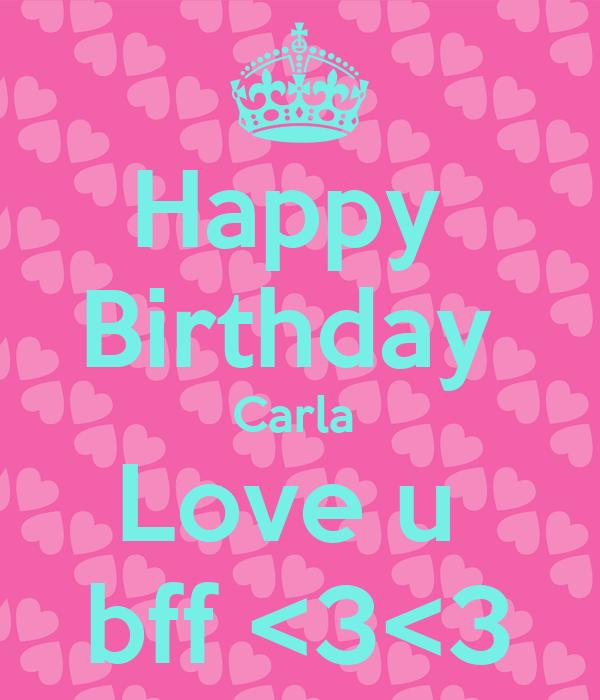 Happy Birthday Carla Love U Bff